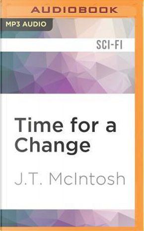 Time for a Change by J. T. McIntosh