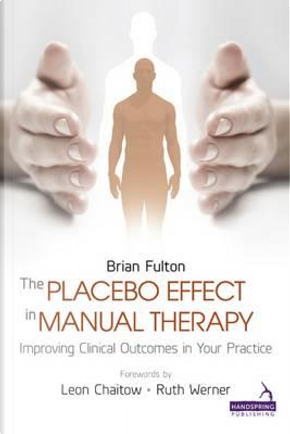 The Placebo Effect in Manual Therapy by Brian Fulton