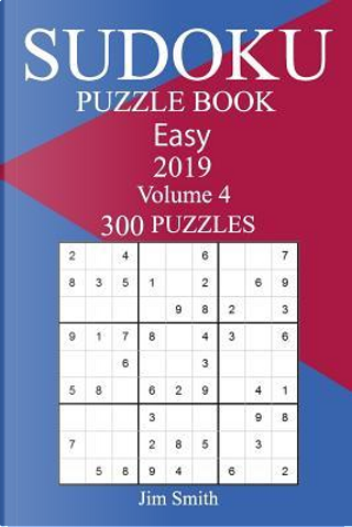 300 Easy Sudoku Puzzle Book 2019 by Jim Smith