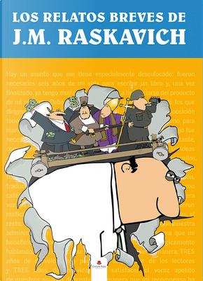 Los relatos breves de J.M. Raskavich by J.M. Raskavich