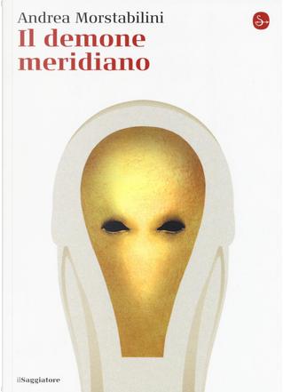Il demone meridiano by Andrea Morstabilini