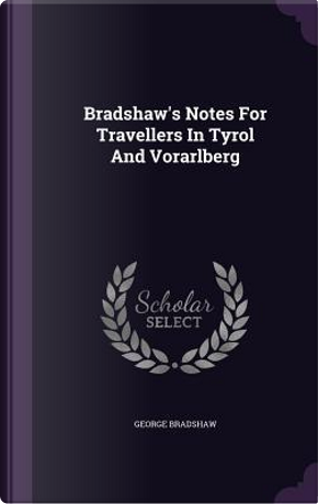 Bradshaw's Notes for Travellers in Tyrol and Vorarlberg by George Bradshaw
