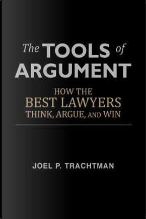 The Tools of Argument by Joel P. Trachtman
