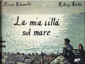 La mia città sul mare by Joanne Schwartz, Sydney Smith