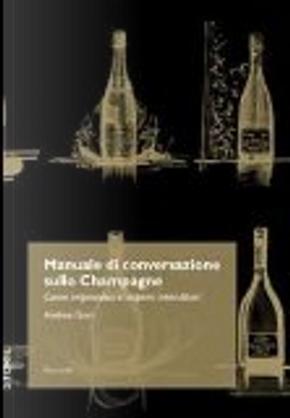Manuale di conversazione sullo champagne. Come improvvisarsi esperti intenditori by Andrea Gori
