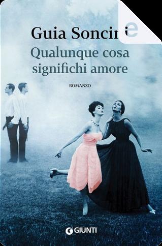 Qualunque cosa significhi amore by Guia Soncini