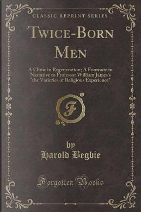 Twice-Born Men by Harold Begbie