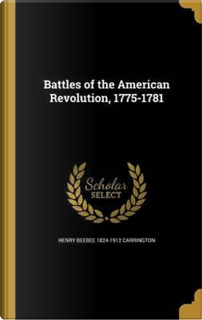 BATTLES OF THE AMER REVOLUTION by Henry Beebee 1824-1912 Carrington