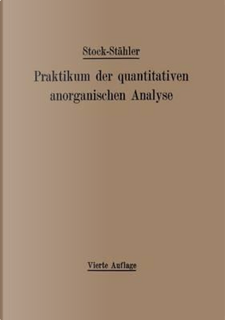 Praktikum Der Quantitativen Anorganischen Analyse by Alfred Stock