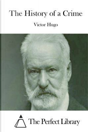 The History of a Crime by victor hugo