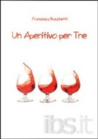 Un aperitivo per tre by Francesca Rocchetti