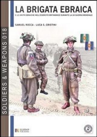 La brigata ebraica by Luca S. Cristini, Samuel Rocca