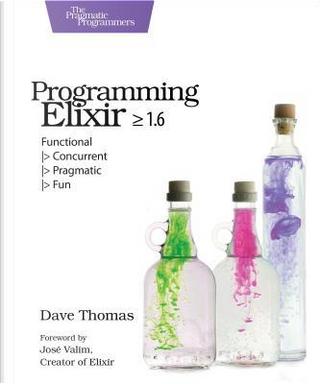 Programming Elixir 1.6 by Dave Thomas