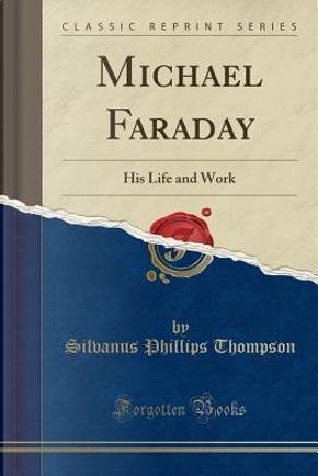 Michael Faraday by Silvanus Phillips Thompson