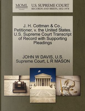 J. H. Cottman & Co., Petitioner, V. the United States. U.S. Supreme Court Transcript of Record with Supporting Pleadings by John W. Davis