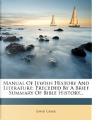 Manual of Jewish History and Literature by David Cassel