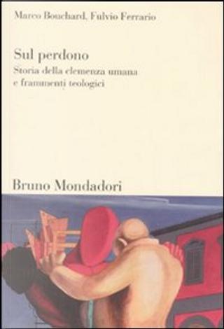 Sul perdono by Fulvio Ferrario, Marco Bouchard