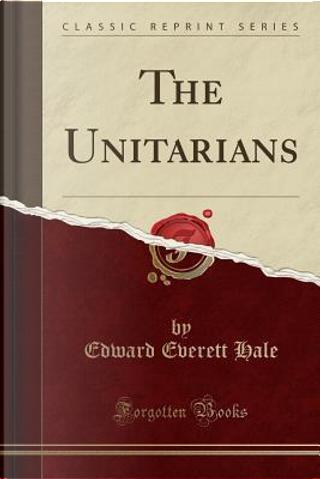 The Unitarians (Classic Reprint) by Edward Everett Hale