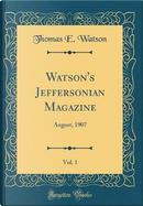Watson's Jeffersonian Magazine, Vol. 1 by Thomas E. Watson