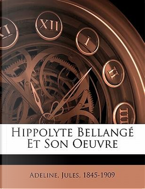 Hippolyte Bellange Et Son Oeuvre by Jules Adeline