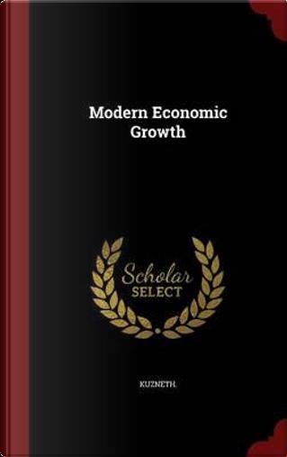 Modern Economic Growth by Kuzneth Kuzneth