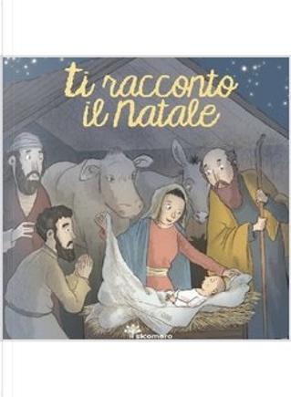 Ti racconto il Natale by Silvia Vecchini