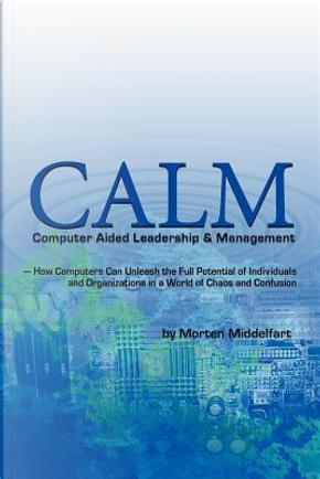 Calm Computer Aided Leadership & Management by Morten Middelfart