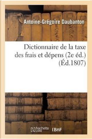 Dictionnaire de la Taxe des Frais et Depens by Daubanton-a-G