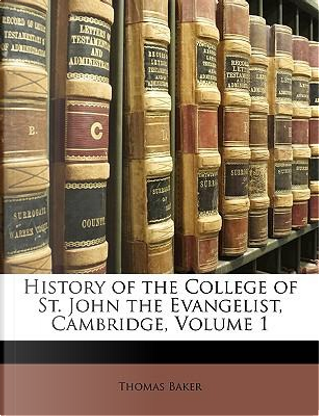 History of the College of St. John the Evangelist, Cambridge by Thomas Baker