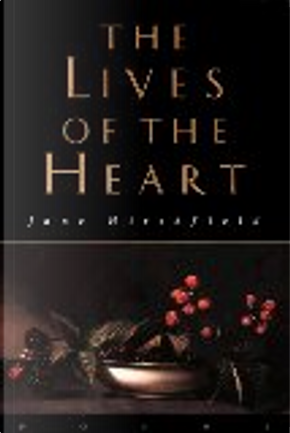 The Lives of the Heart by Jane Hirschfield, Jane Hirshfield