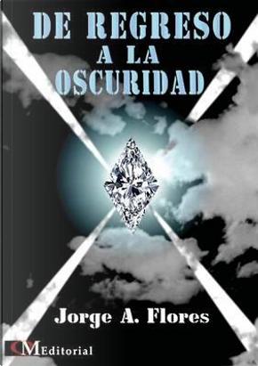 DE REGRESO A LA OSCURIDAD by Jorge A. Flores
