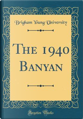 The 1940 Banyan (Classic Reprint) by Brigham Young University