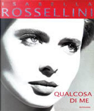 Qualcosa di me by Isabella Rossellini