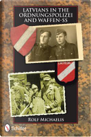 Latvians in the Ordnungspolizei and Waffen-SS by Rolf Michaelis