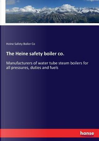 The Heine safety boiler co. by Heine Safety Boiler Co Boiler Co