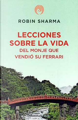 Lecciones sobre la vida del monje que vendió su Ferrari by Robin Sharma
