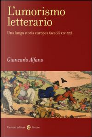 L'umorismo letterario. Una lunga storia europea (secoli XIV-XX) by Giancarlo Alfano