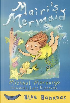 Mairi's Mermaid by MICHAEL MORPURGO