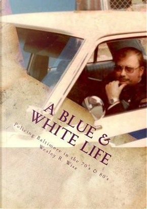 A Blue & White Life by Wesley Ray Wise