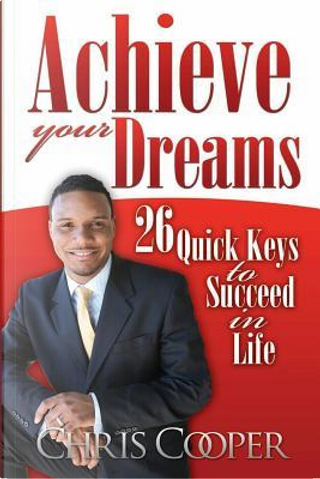 Achieve Your Dreams by Chris Cooper