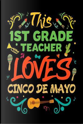 This 1st Grade Teacher Loves Cinco De Mayo by Creative Juices Publishing