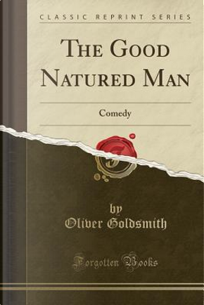 The Good Natured Man by oliver Goldsmith