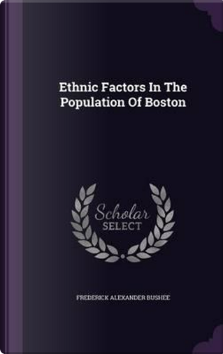Ethnic Factors in the Population of Boston by Frederick Alexander Bushee