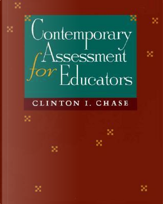 Contemporary Assessment for Educators by Clinton I. Chase