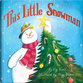 This Little Snowman by Aly Fronis