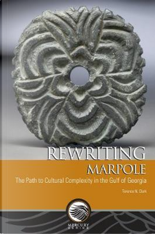 Rewriting Marpole by Terence N. Clark