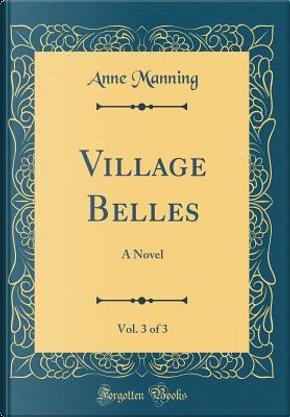 Village Belles, Vol. 3 of 3 by Anne Manning