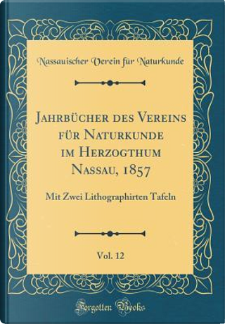 Jahrbücher des Vereins für Naturkunde im Herzogthum Nassau, 1857, Vol. 12 by Nassauischer Verein für Naturkunde