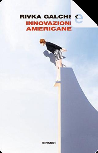 Innovazioni americane by Rivka Galchen
