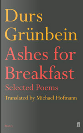 Ashes for Breakfast by Durs Grunbein